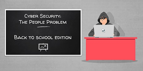 Cyber Security - The People Problem: Back To School Edition tickets