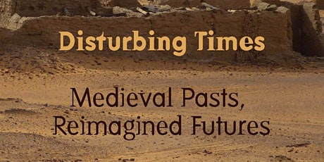 Disturbing Times: Medieval Pasts, Reimagined Futures Tickets