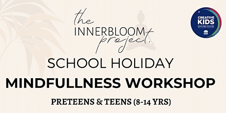 INNERBLOOM'S School Holiday Mindfulness Workshop for Tweens & Teens (8-14) tickets