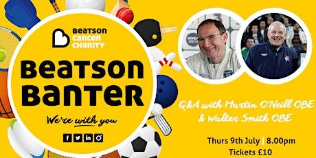 Beatson Banter Part 9 : A Q&A with Martin O'Neill OBE & Walter Smith OBE tickets