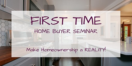 7/22: FREE Virtual First Time Home Buyer Seminar tickets
