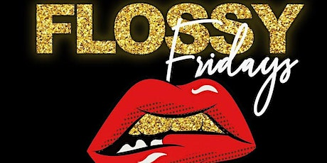 FLOSSY  FRIDAYS tickets