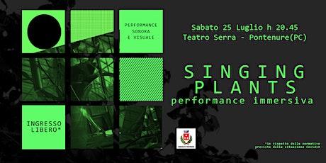 Singing Plants - Performance Immersiva biglietti