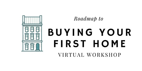 Roadmap to Buying Your First Home: VIRTUAL home buyer workshop tickets