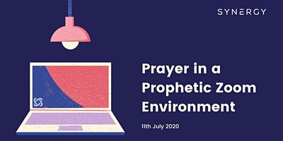 Prayer in a Prophetic Zoom Environment