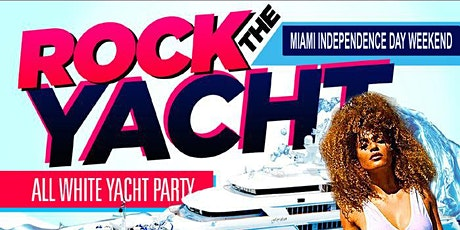 ROCK THE YACHT 2020 INDEPENDENCE DAY WEEKEND ALL WHITE YACHT PARTY tickets