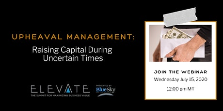 Upheaval Management: Raising Capital During Uncertain Times tickets