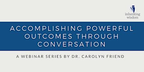 Accomplishing Powerful Outcomes Through Conversation - Dr. Carolyn Friend tickets