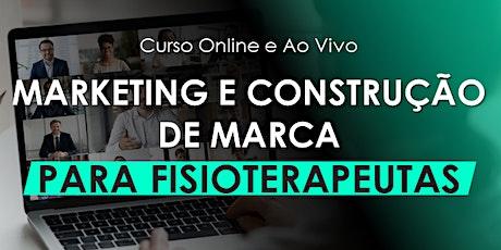 MARKETING E CONSTRUÇÃO DE MARCA  PARA FISIOTERAPEUTAS - Online e Ao Vivo ingressos