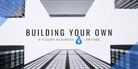 Building Your Own 6-Figure Business: A 10-Week Online Business Class tickets