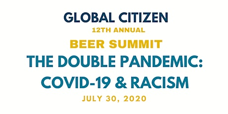Global Citizen's 12th Beer Summit - The Double Pandemic: COVID-19 & Racism tickets