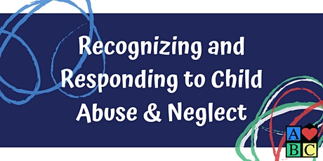 Recognizing & Responding to Child Abuse & Neglect Virtual Training tickets