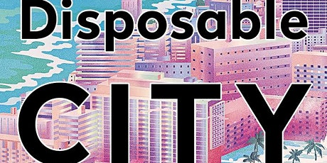 Disposable City: Miami's Future on the Shores of Climate Change Zoom Event tickets