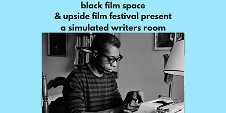 Black Film Space & Upside Film Festival Simulated Writers Room Webinar tickets