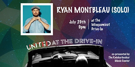 The United presents RYAN MONTBLEAU (solo) live at the Misquamicut Drive-In tickets