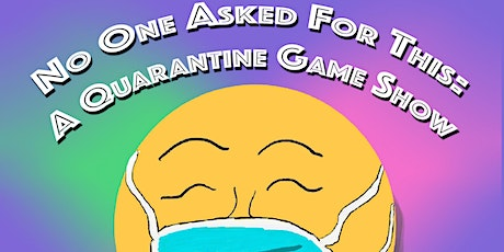 No One Asked For This: A Quarantine Game Show tickets