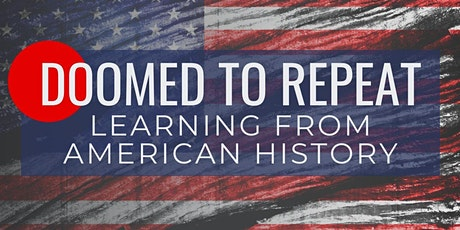 Doomed to Repeat: Learning From American History tickets