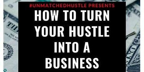 "#UNMATCHEDHUSTLE presents ""How to turn your HUSTLE into a BUSINESS"" tickets"