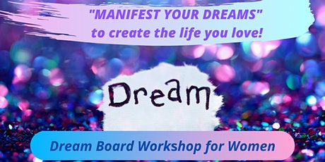 MANIFEST YOUR DREAMS - Workshop for Women -  Dream Board creation - tickets