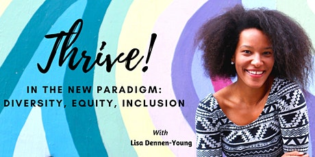 Thrive in the New Paradigm: Diversity, Equity, Inclusion Healing tickets