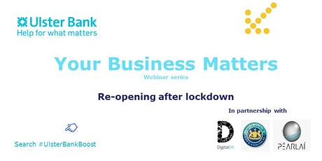 YOUR BUSINESS MATTERS webinar series - Reopening after lockdown tickets