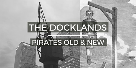 The Docklands: Pirates Old & New - Look Up London Virtual Walking Tour tickets