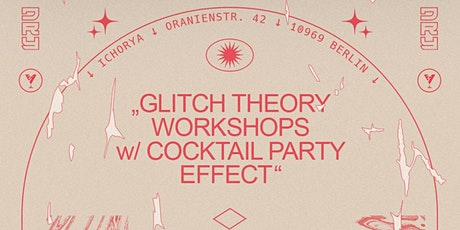 Glitch Theory Workshops w/ Cocktail Party Effect tickets