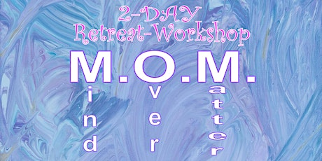 M.O.M. - Mind Over Matter 2-Day Retreat-Workshop tickets