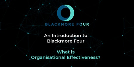 An Introduction to Blackmore Four: What is Organisational Effectiveness? tickets