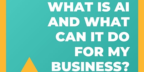 What Is AI and What Can It Do For My Business? tickets