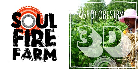 Soul Fire Farm - AGROFORESTRY 3D // AGROFORETERIA 3D tickets