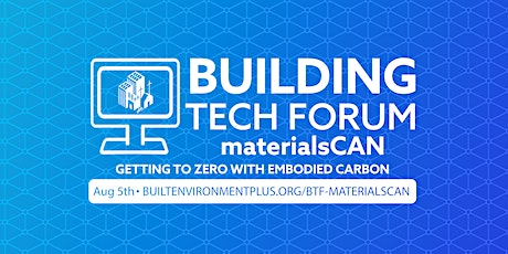 Building Tech Forum materialsCAN: Getting to Zero With Embodied Carbon tickets