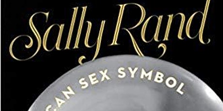 Sally Rand American Sex Symbol sponsored by Freemont Library tickets