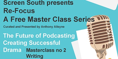 The Future of Podcasting: Creating Successful Drama - Writing tickets