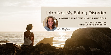 I Am Not My Eating Disorder: 21-Day Mindfulness Coaching tickets