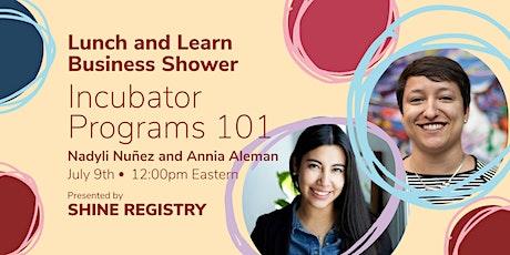 Incubator Programs 101 - A Virtual Learning Hour / Business Shower biglietti
