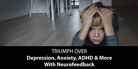 TRIUMPH OVER Depression, Anxiety, ADHD & More  With Neurofeedback tickets