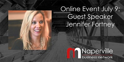 VIRTUAL Naperville Meeting July 9: Guest Speaker Jennifer Fortney