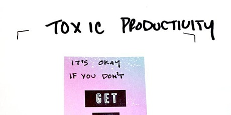 VIRTUAL IPRC: Toxic Productivity and the Creative Cycle tickets