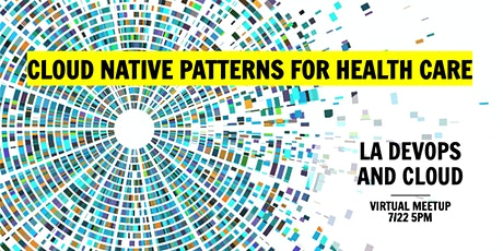 Virtual Meetup: Cloud Native Patterns for Health Care billets