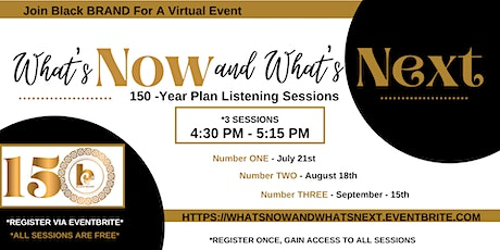 What's Now and What's Next: 150 -Year Plan Listening Sessions tickets