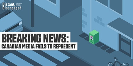Distant, Not Disengaged | Breaking News: Canadian Media Fails to Represent tickets