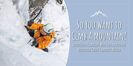 Expedition Planning: So You Want to Climb a Mountain! tickets