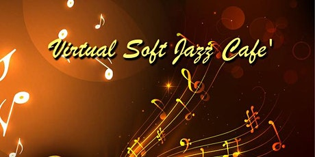 Virtual Soft Jazz Cafe'  07/18/2020 tickets