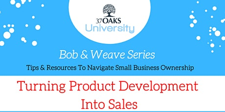 37 Oaks University Bob & Weave: Turning Product Development Into Sales tickets