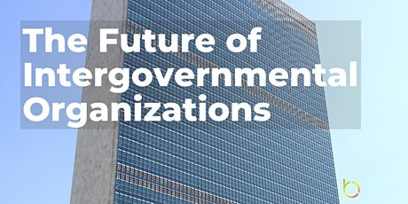 Future of Intergovernmental Organizations (Online Panel & Networking) tickets
