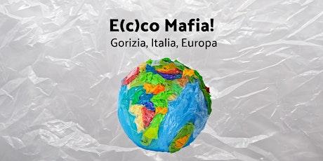 E(c)co Mafia! Gorizia, Italia, Europa biglietti
