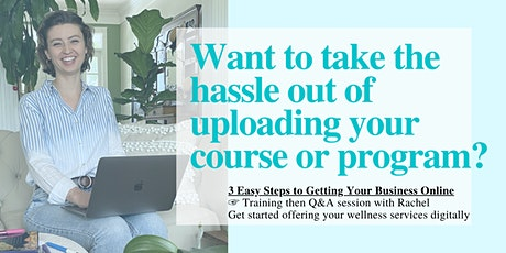 Uploading Your First Course: 3 Easy Steps to Getting Your Business Online tickets