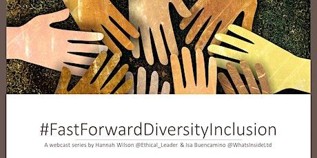#FastForwardDiversityInclusion  - a weekly webcast tickets