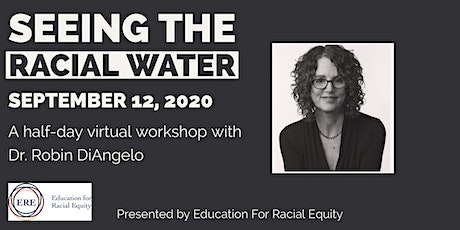 Seeing The Racial Water: A Virtual Half Day With Dr. Robin DiAngelo  Sept12 entradas